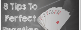 Learn Card Magic: 8 Tips To Perfect Practice