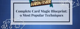 Complete Card Magic Blueprint: 9 Most Popular Techniques