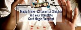 Magic Tricks: 22 Essential Sleights and Your Complete Card Magic Blueprint