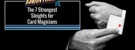 Sleight of Hand: The 7 Strongest Sleights for Card Magicians