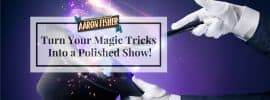Turn Your Magic Tricks Into a Polished Show